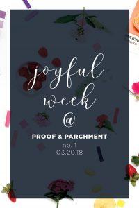 Joyful Week at Proof & Parchment no. 1