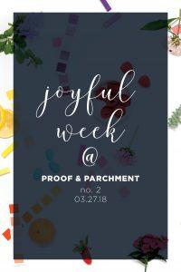 Joyful Week at Proof & Parchment no. 2