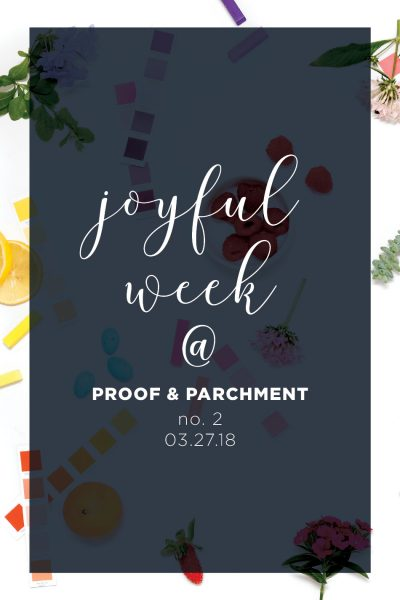Joyful Week at Proof & Parchment no. 2