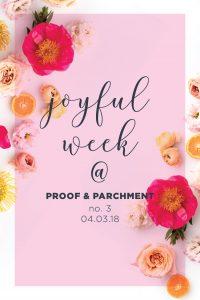 Joyful Week at Proof & Parchment no. 3