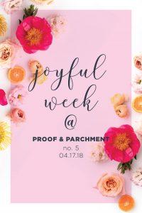 Joyful Week at Proof & Parchment no. 5