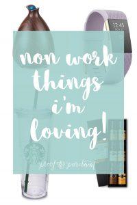Non work things I'm loving!