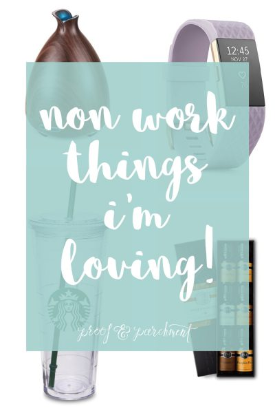 Non work things I'm loving!