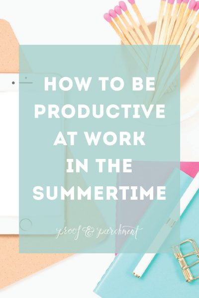 How to be productive at work in the summertime