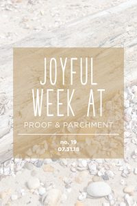 Joyful Week at Proof & Parchment no. 19: Social Media Detox, Pool Day, and Joyful TED Talk