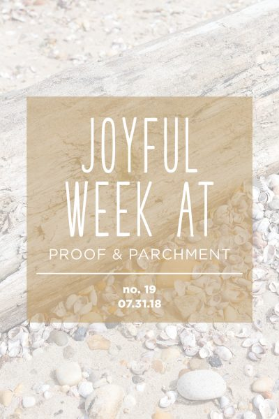 Joyful Week at Proof & Parchment no. 19: Social Media Detox, Pool Day, and Joyful TED Talk
