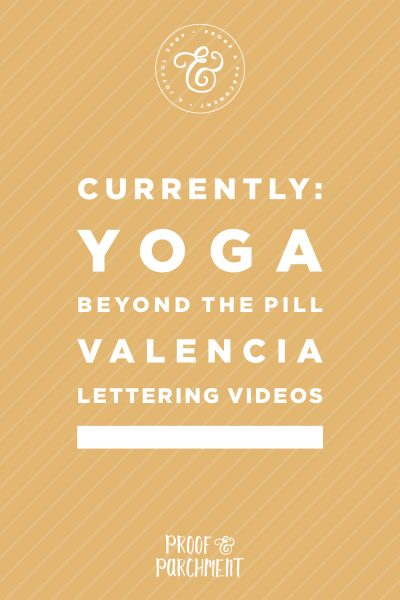 Currently at Proof & Parchment: Yoga, Beyond the Pill, Valencia, Lettering Videos