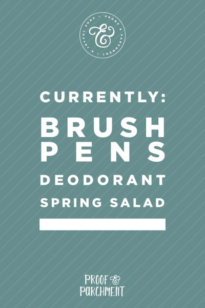 Currently at Proof & Parchment: Brush Pens, Charcoal Deodorant, Spring Salad