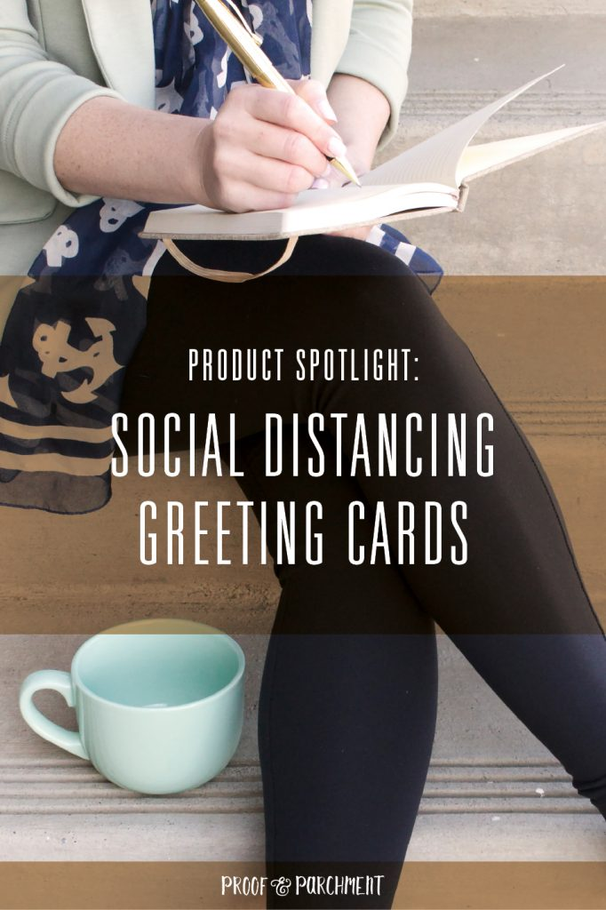 Female writing notes with text overlaid: Product Spotlight, Social Distancing Greeting Cards